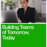 Building Teams of Tomorrow, Today